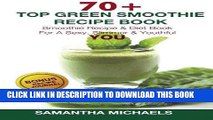 [PDF] 70+ Top Green Smoothie Recipe Book: Smoothie Recipe   Diet Book For A Sexy, Slimmer