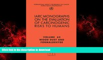 Best book  Wood Dust and Formaldehyde (IARC Monographs on the Evaluation of the Carcinogenic Risks
