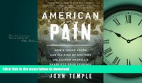 GET PDF  American Pain: How a Young Felon and His Ring of Doctors Unleashed America s Deadliest