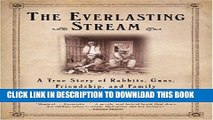 Ebook The Everlasting Stream: A True Story of Rabbits, Guns, Friendship, and Family Free Read