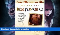 READ BOOK  We Are All Explorers: Learning and Teaching with Reggio Principles in Urban Settings