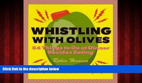 Free [PDF] Downlaod  Whistling with Olives: 54 Things to Do at Dinner Besides Eating  BOOK ONLINE