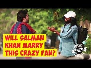 Will Salman Khan Marry This Crazy Fan? | S.T.F.U. 18 Pranks
