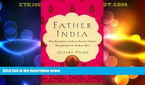 Big Deals  Father India: How Encounters With an Ancient Culture Transformed the Modern West  Best