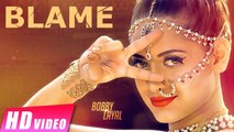 Blame HD Video Song Bobby Layal feat Bhinda Aujla 2016 New Punjabi Songs