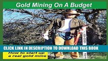 [PDF] Gold Mining On A Budget: How to set up a real gold mine Full Collection