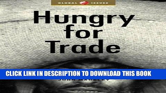 [PDF] Hungry For Trade: How the Poor Pay for Free Trade (Global Issues Series) Full Collection
