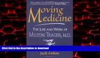 liberty book  Moving Medicine: The Life Work of Milton Trager, M.D. online