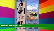 READ FULL  To the Navel of the World: Yaks and Unheroic Travels in Nepal and Tibet  Premium PDF