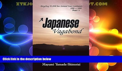 Big Sales  A Japanese Vagabond: Bicycling 35,000 Km Around Four Continents 1986-1989 Part 1  READ