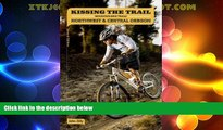 Deals in Books  Kissing the Trail: NW   Central Oregon Mountain Bike Trails  Premium Ebooks Online