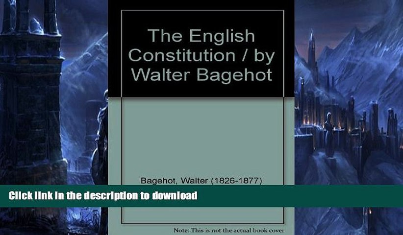 READ BOOK  The English Constitution / by Walter Bagehot FULL ONLINE