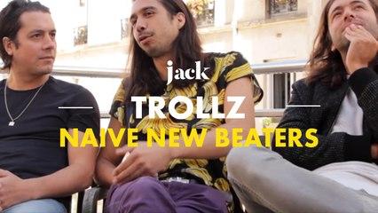 Naive New Beaters : « On essaye de groover black » – Trollz | JACK