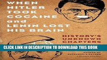 [PDF] When Hitler Took Cocaine and Lenin Lost His Brain: History s Unknown Chapters Full Collection