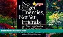 Books to Read  No Longer Enemies, Not Yet Friends: An American Soldier Returns to Vietnam  Full
