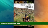 Buy NOW  Kissing the Trail: Northwest and Central Oregon Mountain Bike Trails  Premium Ebooks Best