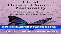 Ebook Heal Breast Cancer Naturally: 7 Essential Steps to Beating Breast Cancer Free Read