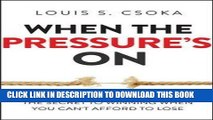 Best Seller When the Pressure s On: The Secret to Winning When You Can t Afford to Lose Free Read