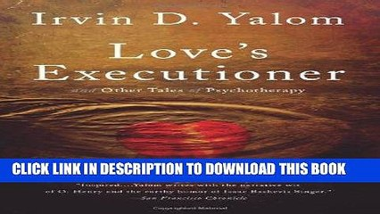 Best Seller Love s Executioner:   Other Tales of Psychotherapy Free Download