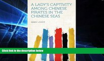 Ebook deals  A Lady s Captivity Among Chinese Pirates in the Chinese Seas  Buy Now