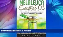GET PDF  Melaleuca Essential Oil: The Complete Guide To Melaleuca Essential Oil - How to Use