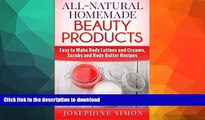 FAVORITE BOOK  All-Natural Homemade Beauty Products: Easy to Make Body Lotions and Creams, Scrubs