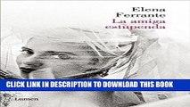 Read Now La amiga estupenda (Dos amigas 1)  / My Brilliant Friend: Neapolitan Novels, Book One