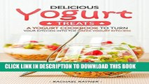 [READ] EBOOK Delicious Yogurt Treats: A Yogurt Cookbook to Turn Your Kitchen into The Greek Yogurt