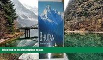 Big Deals  Bhutan: Kingdom of the Dragon  Most Wanted