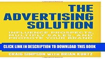 [FREE] EBOOK The Advertising Solution: Influence Prospects, Multiply Sales, and Promote Your Brand