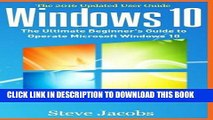 [READ] EBOOK Windows 10: The Ultimate Guide to Operate Microsoft Windows 10 (tips and tricks, user