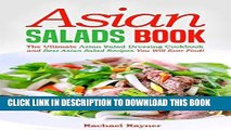 [FREE] EBOOK Asian Salads Book: The Ultimate Asian Salad Dressing Cookbook and Best Asian Salad