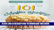 [READ] EBOOK Muffin Baking 101: The Ultimate Muffins Cookbook with Over 25 Easy Muffin Recipes You