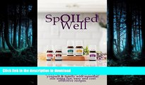 READ BOOK  Spoiled Well: Discover all natural ways to spoil yourself   family with fun, easy and