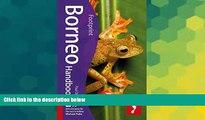 Ebook Best Deals  Borneo Handbook, 3rd: Travel guide to Borneo (Footprint - Handbooks)  Most Wanted
