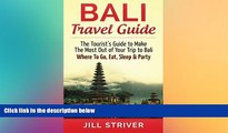 Ebook Best Deals  Bali Travel Guide: The Tourist s Guide To Make The Most Ot Of Your Trip To Bali,