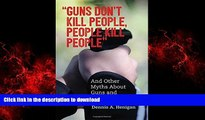 "Buy book  ""Guns Don t Kill People, People Kill People"": And Other Myths About Guns and Gun"