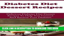[PDF] Diabetes Dessert Recipes: Delicious Diabetes Dessert Recipes To Help You Control And Reverse