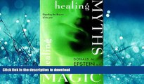 EBOOK ONLINE  Healing Myths, Healing Magic: Breaking the Spell of Old Illusions; Reclaiming Our