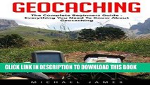 [PDF] Geocaching: The Complete Beginners Guide - Everything You Need To Know About Geocaching