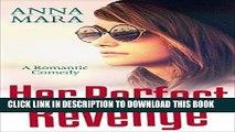 Read Now Her Perfect Revenge: A Laugh Out Loud Romantic Comedy PDF Book
