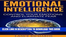 [EBOOK] DOWNLOAD Emotional Intelligence: Control Your Emotions and Eliminate Fear (Build Self