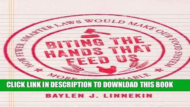 Ebook Biting the Hands that Feed Us: How Fewer, Smarter Laws Would Make Our Food System More