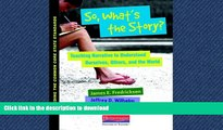 READ BOOK  So, What s the Story?: Teaching Narrative to Understand Ourselves, Others, and the