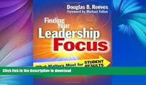 READ BOOK  Finding Your Leadership Focus: What Matters Most for Student Results FULL ONLINE