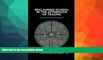 FREE DOWNLOAD  Reclaiming School in the Aftermath of Trauma: Advice Based on Experience READ