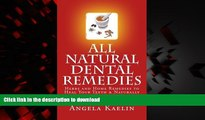 Read books  All Natural Dental Remedies: Herbs and Home Remedies to Heal Your Teeth   Naturally
