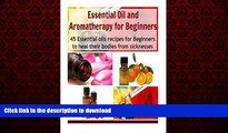 Best book  Essential Oil and Aromatherapy for Beginners: 45 Essential Oils Recipes for Beginners