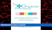 Best book  The Organic Pharmacy: The Complete Guide to Natural Health and Beauty online for ipad