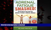 Best books  Adrenal Fatigue: Adrenal Fatigue Smashed! The Ultimate Solution For: Adrenal Fatigue